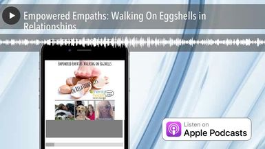 Empowered Empaths: Walking On Eggshells in Relationships