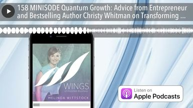 158 MINISODE Quantum Growth: Advice from Entrepreneur and Bestselling Author Christy Whitman on Tra