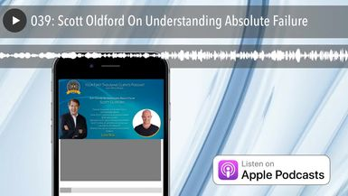 039: Scott Oldford On Understanding Absolute Failure