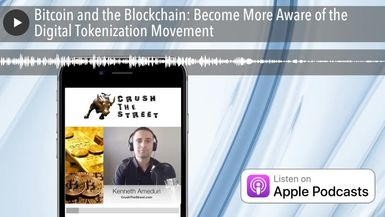 Bitcoin and the Blockchain: Become More Aware of the Digital Tokenization Movement
