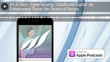 69 JC Herz – Cyber Security, Crossfit and Capital: An Entrepreneur Shares Her Secrets of Success