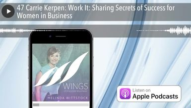 47 Carrie Kerpen: Work It: Sharing Secrets of Success for Women in Business