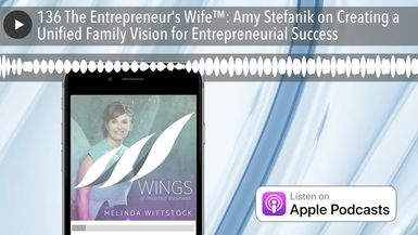136 The Entrepreneur's Wife™: Amy Stefanik on Creating a Unified Family Vision for Entrepreneurial