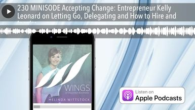 230 MINISODE Accepting Change: Entrepreneur Kelly Leonard on Letting Go, Delegating and How to Hire