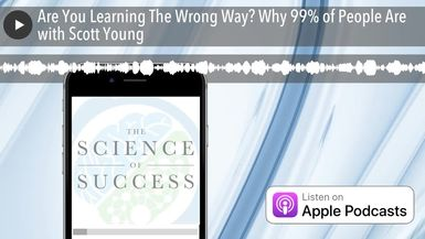Are You Learning The Wrong Way? Why 99% of People Are with Scott Young