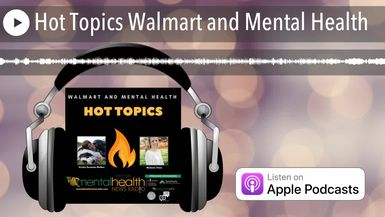 Hot Topics Walmart and Mental Health