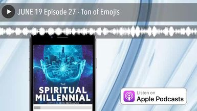 JUNE 19 Episode 27 - Ton of Emojis