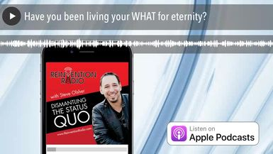 Have you been living your WHAT for eternity?