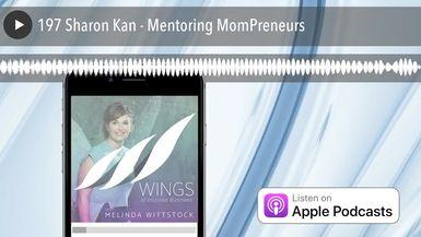 197 Sharon Kan - Mentoring MomPreneurs
