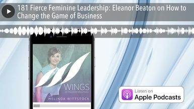 181 Fierce Feminine Leadership: Eleanor Beaton on How to Change the Game of Business