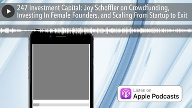 247 Investment Capital: Joy Schoffler on Crowdfunding, Investing In Female Founders, and Scaling Fr