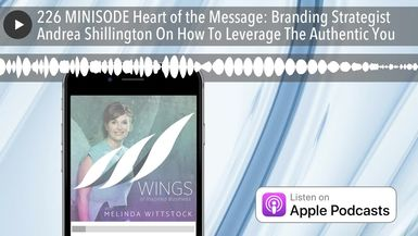 226 MINISODE Heart of the Message: Branding Strategist Andrea Shillington On How To Leverage The Au