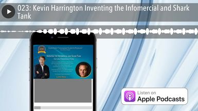 023: Kevin Harrington Inventing the Infomercial and Shark Tank