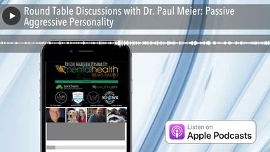 Round Table Discussions with Dr. Paul Meier: Passive Aggressive Personality