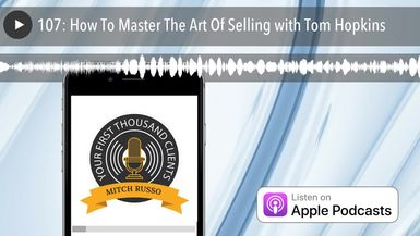 107: How To Master The Art Of Selling with Tom Hopkins