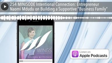 "254 MINISODE Intentional Connection: Entrepreneur Naomi Mdudu on Building a Supportive ""Business Fa"