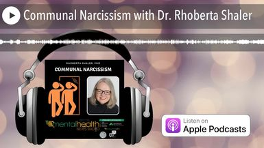 Communal Narcissism with Dr. Rhoberta Shaler