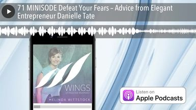 71 MINISODE Defeat Your Fears – Advice from Elegant Entrepreneur Danielle Tate