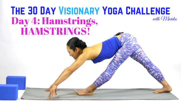 Day 4 of The 30 Day Visionary Yoga Challenge: Hamstrings! Hamstrings!