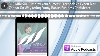 318 MINISODE Improv Your Success: Facebook Ad Expert Mari Connor On Why Acting Funny Boosts Busines