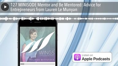 127 MINISODE Mentor and Be Mentored: Advice for Entrepreneurs from Lauren Le Munyan