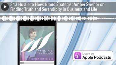 343 Hustle to Flow: Brand Strategist Amber Swenor on Finding Truth and Serendipity in Business and