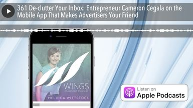 361 De-clutter Your Inbox: Entrepreneur Cameron Cegala on the Mobile App That Makes Advertisers You