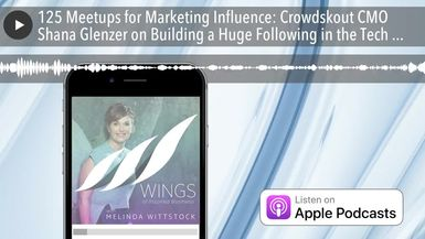 125 Meetups for Marketing Influence: Crowdskout CMO Shana Glenzer on Building a Huge Following in t