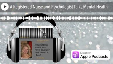 A Registered Nurse and Psychologist Talks Mental Health
