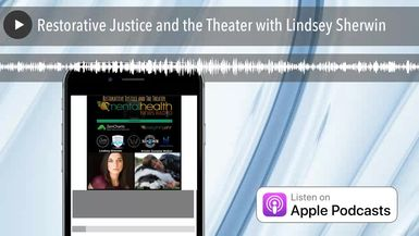 Restorative Justice and the Theater with Lindsey Sherwin