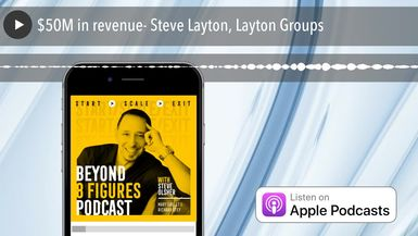 $50M in revenue- Steve Layton, Layton Groups