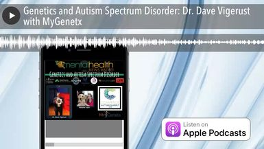 Genetics and Autism Spectrum Disorder: Dr. Dave Vigerust with MyGenetx