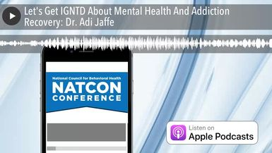 Let's Get IGNTD About Mental Health And Addiction Recovery: Dr. Adi Jaffe
