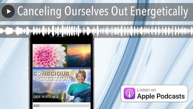 Canceling Ourselves Out Energetically