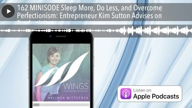 162 MINISODE Sleep More, Do Less, and Overcome Perfectionism: Entrepreneur Kim Sutton Advises on Pr