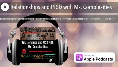 Relationships and PTSD with Ms. Complexities
