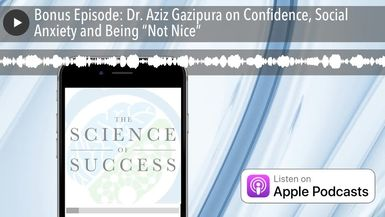 """Bonus Episode: Dr. Aziz Gazipura on Confidence, Social Anxiety and Being """"Not Nice"""""""