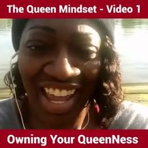 The Queen Mindset- Owning Your QueenNess