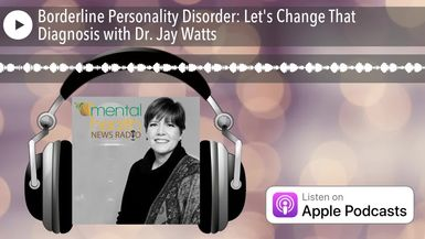 Borderline Personality Disorder: Let's Change That Diagnosis with Dr. Jay Watts