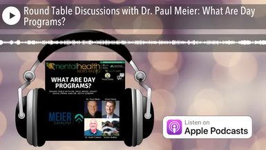 Round Table Discussions with Dr. Paul Meier: What Are Day Programs?