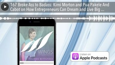 167 Broke Ass to Badass: Kimi Morton and Pua Pakele And Cabot on How Entrepreneurs Can Dream and Li