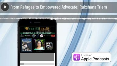 From Refugee to Empowered Advocate: Rukshana Triem