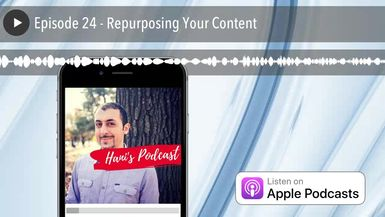 Episode 24 - Repurposing Your Content