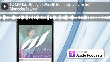 63 MINISODE Joyful Wealth Building – Advice from Moneeka Sawyer