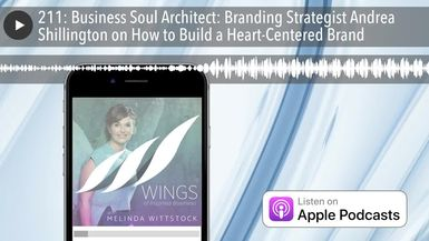 211: Business Soul Architect: Branding Strategist Andrea Shillington on How to Build a Heart-Center