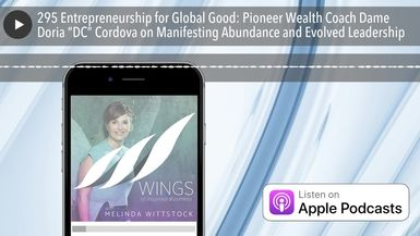 "295 Entrepreneurship for Global Good: Pioneer Wealth Coach Dame Doria ""DC"" Cordova on Manifesting A"