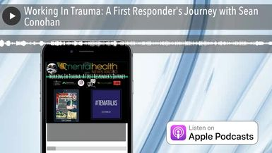 Working In Trauma: A First Responder's Journey with Sean Conohan