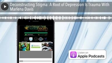 Deconstructing Stigma: A Root of Depression Is Trauma With Marlena Davis