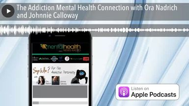 The Addiction Mental Health Connection with Ora Nadrich and Johnnie Calloway