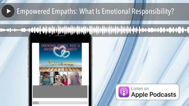 Empowered Empaths: What Is Emotional Responsibility?